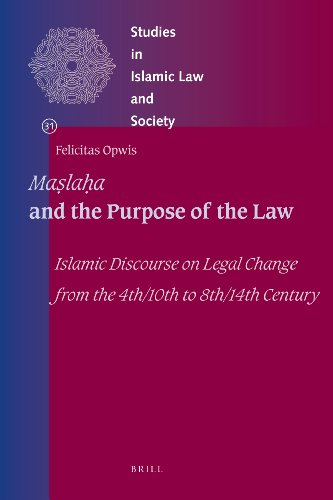 Maslaha and the Purpose of the Law: Islamic Discourse on Legal Change from the 4th/10th to 8th/14th Century (Studies in Islamic Law and Society)