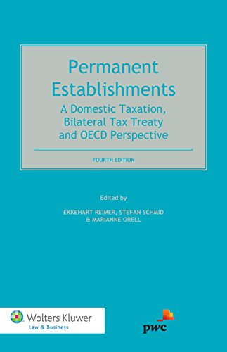 Permanent Establishments: A Domestic Taxation, Bilateral Tax Treaty and OECD Perspective
