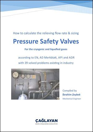 How to calculate the relieving flow rate & sizing pressure safety valves for the cryogenic and liquefied gases according to en, ad merkblatt, api and adr with 39 solved problems existing in industry