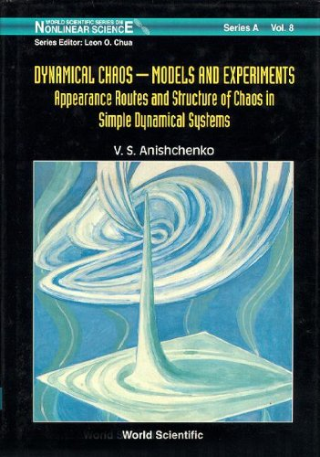 Dynamical Chaos - Models and Experiments: Appearance Routes and Structure of Chaos in Simple Dynamical Systems (World Scientific Series on Nonlinear ... Series on Nonlinear Science Series A)
