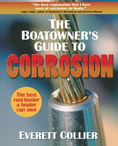 The Boatowners Guide to Corrosion: A Complete Reference for Boatowners and Marine Professionals