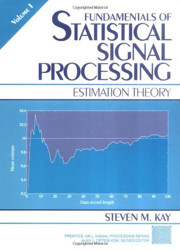 Fundamentals of Statistical Signal Processing: Estimation Theory v. 1 (Prentice Hall Signal Processing Series)