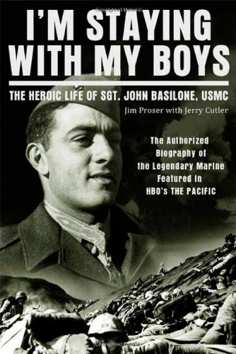 I m Staying with My Boys: The Heroic Life of Sgt. John Basilone