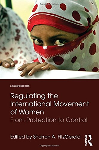 Regulating the International Movement of Women: From Protection to Control (Glasshouse Books)