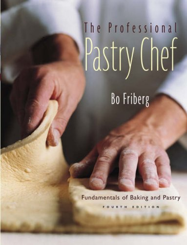 The Professional Pastry Chef: Fundamentals of Baking and Pastry