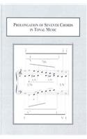 Prolongation of Seventh Chords in Tonal Music: Text v.I: Text Vol I