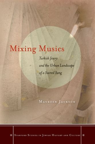 Mixing Musics: Turkish Jewry and the Urban Landscape of a Sacred Song (Stanford Studies in Jewish History and Culture)