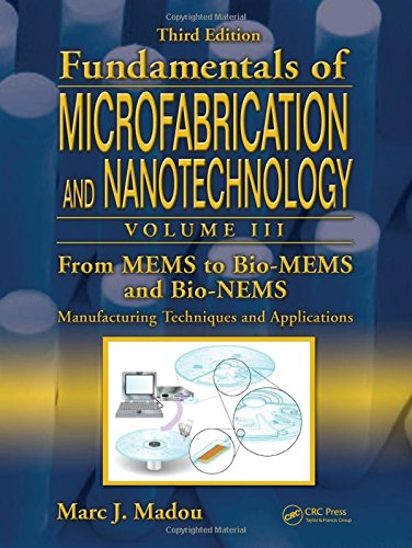 Microfabrication and Nanotechnology Volume 3: From MEMS to Bio-MEMS and Bio-NEMS