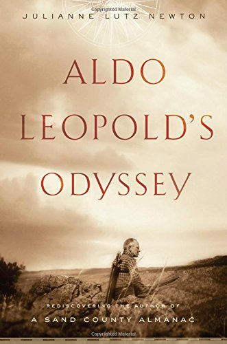 Aldo Leopold s Odyssey: Rediscovering the Author of a Sand County Almanac