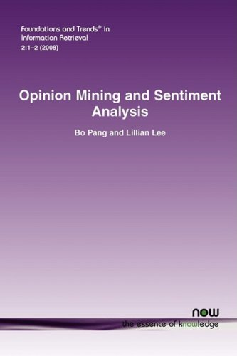 Opinion Mining and Sentiment Analysis (Foundations and Trends in Information Retrieval)