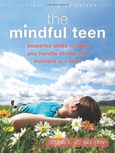 Mindful Teen: Powerful Skills to Help You Handle Stress One Moment at a Time (Instant Help Solutions)