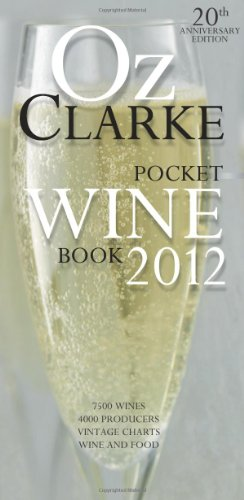 Oz Clarke Pocket Wine Book: 7500 Wines, 4000 Producers, Vintage Charts, Wine and Food (Oz Clarke s Pocket Wine Book)