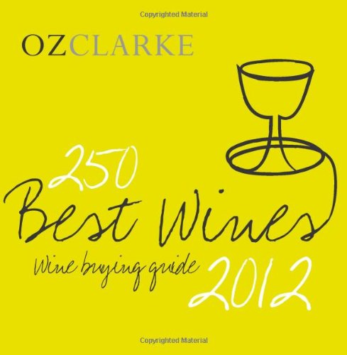 Oz Clarke 250 Best Wines 2012: Wine Buying Guide