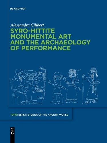 Syro-Hittite Monumental Art and the Archaeology of Performance: The Stone Reliefs at Carchemish and Zincirli in the Earlier First Millennium BCE ... - Berliner Studien der Alten Welt)