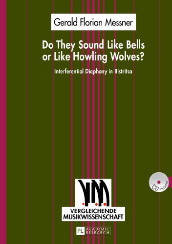Do They Sound Like Bells or Like Howling Wolves?: Interferential Diaphony in Bistritsa an Investigation into a Multi-Part Singing Tradition in a ... Village (Vergleichende Musikwissenschaft)